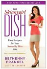 The Skinnygirl Dish: Easy Recipes for Your Naturally Thin Life by Bethenny Frankel (Paperback / softback)