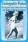 Unstoppable Woman: The Forgotten Story of Mavis Hutchison -- First Woman to Run Across America by David Laney, Gillene Laney (Paperback / softback)