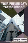 Your Future Day: At the Office: A Prophecy of Your Amazing Near Future by Douglas Kendall (Paperback / softback, 2001)