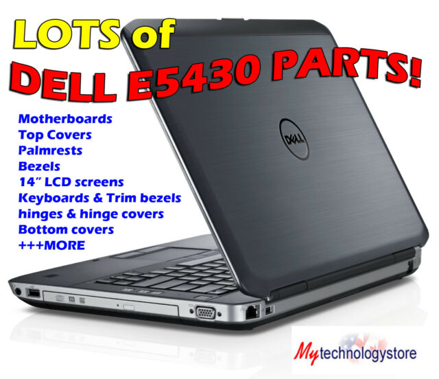 DELL LATITUDE E5430 PARTS - LOTS IN-STOCK! Motherboards, Bezels, LCDS,palmrest++