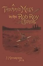 A Thousand Miles in the Rob Roy Canoe by John MacGregor (2000, Hardcover)