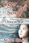 Tiger Tail Soup a Novel of China at War 9781457526756 by Nicki Chen Paperback