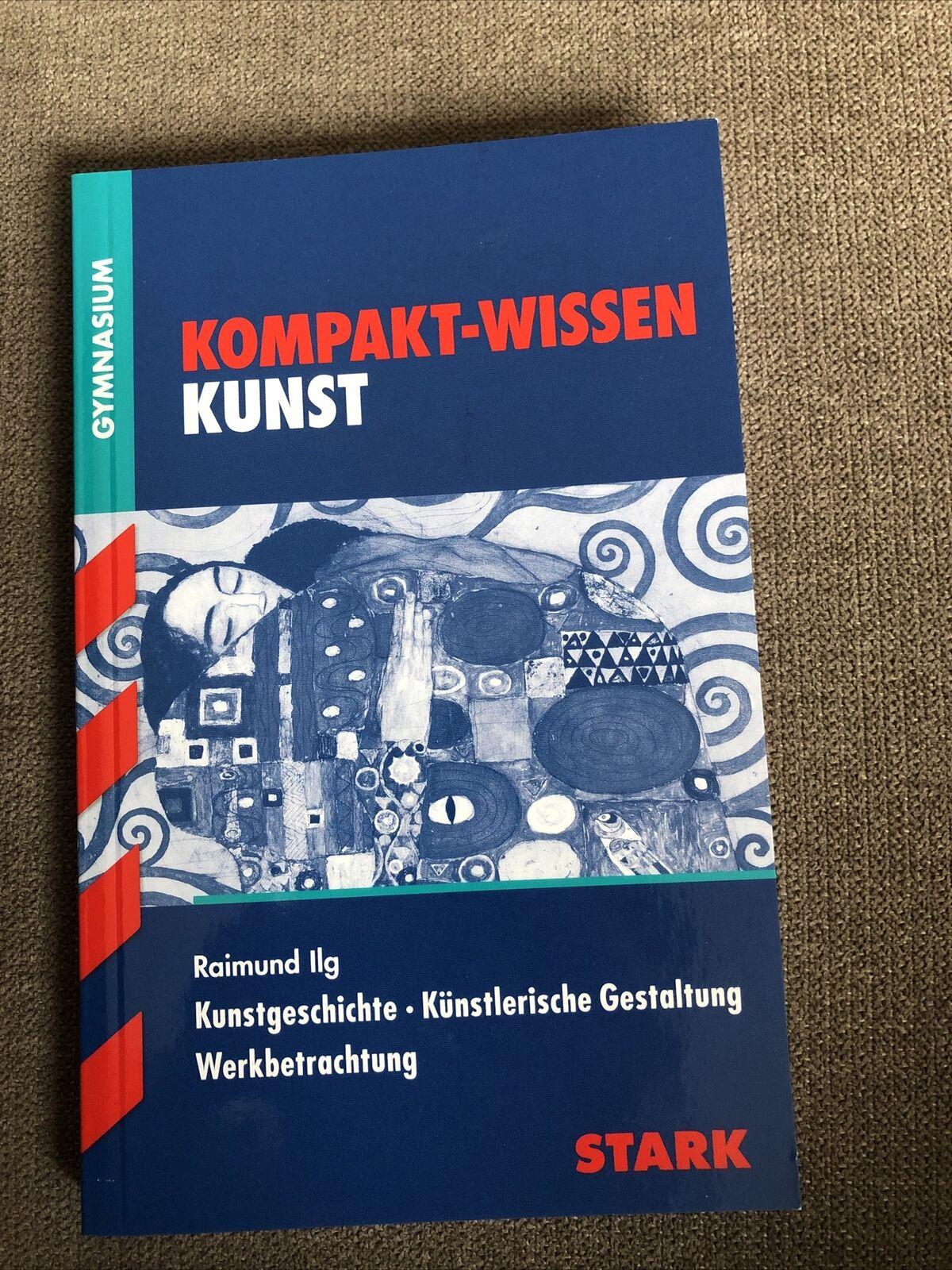 Kunstgeschichte, Künstlerische Gestaltung, Werkbetrachtung Ilg, Raimund Kompakt - Stark Verlag
