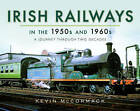 Irish Railways in the 1950s and 1960s: A Journey Through Two Decades by Kevin McCormack (Hardback, 2017)