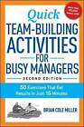 Quick Team-Building Activities for Busy Managers: 50 Exercises That Get Results in Just 15 Minutes by Brian Cole Miller (Paperback, 2015)