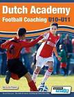 Dutch Academy Football Coaching (U10-11) - Technical and Tactical Practices from Top Dutch Coaches by SoccerTutor.com (Paperback / softback, 2015)