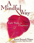 A Mindful Way: Eight Weeks to Happiness by Jeanie Seward-Magee (Paperback, 2006)