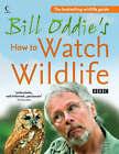 Bill Oddie's How to Watch Wildlife by Fiona Pitcher, Stephen Moss, Bill Oddie (Paperback, 2008)