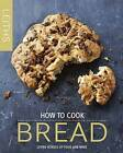 How to Cook Bread by Leith's School of Food and Wine (Hardback, 2015)