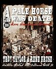 A Pale Horse Was Death by Rene Kruse, Troy Taylor (Paperback, 2012)