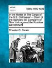In the Matter of the Cargo of the S.S. Oldhamia- Claim of the Standard Oil Company of New York Against the Russian Government by Chester O Swain (Paperback / softback, 2012)