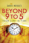 Beyond 9 to 5: Your Life in Time by Sara Norgate (Hardback, 2006)