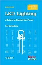LED Lighting : A Primer to Lighting the Future by Sal Cangeloso (2012,...
