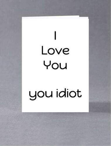 I love you Valentine anti valentine birthday You idiot anniversary card