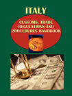 Italy Customs, Trade Regulations and Procedures Handbook Volume 1 Strategic, Practical Information and Important Regulations by International Business Publications, USA (Paperback / softback, 2010)
