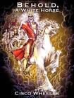 Behold a White Horse by Cisco Wheeler (Paperback / softback, 2009)