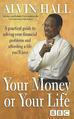 """""""AS NEW"""" Hall, Alvin, Your Money or Your Life: A Practical Guide to Getting - an"""