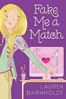 Fake Me a Match by Lauren Barnholdt (Hardback)
