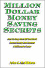 Million Dollar Money Saving Secrets: How to Keep More Of Your Hard Earned Money And Become A Millionaire Faster by John C. McKibbon (Paperback, 2009)