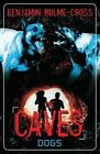 The Caves: Dogs by Benjamin Hulme-Cross (Paperback, 2014)
