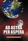 Ad Astra Per Aspera by Henry Westwood (Hardback, 2011)