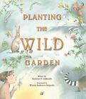Planting the Wild Garden by Kathryn O. Galbraith (2011, Hardcover)
