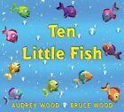 Ten Little Fish by Audrey Wood (Hardback, 2005)