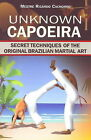 Unknown Capoeira: Secret Techniques of the Original Brazilian Martial Art: v. 1 by Mestre Ricardo (Paperback, 2009)