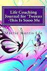 Life Coaching Journal for 'Tweens -This Is Sooo Me by Martie Morris Lee (Paperback / softback, 2013)
