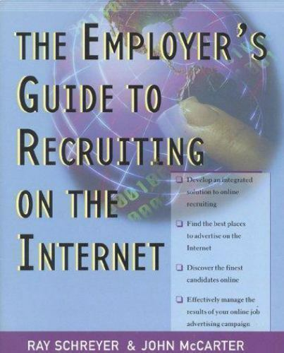 An Employer's Guide to Recruiting on the Internet by John McCarter; Ray Schreyer