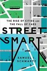 Street Smart: The Rise of Cities and the Fall of Cars by Samuel I Schwartz (CD-Audio, 2016)