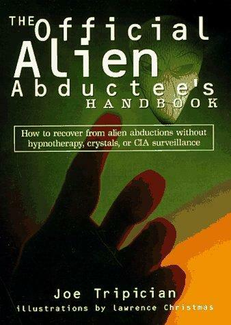 Official Alien Abductee's Handbook : The Ultimate Self-Help Guide for the New Mi