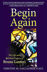 Begin Again: The Life and Spiritual Legacy of Bruno Lanteri by Timothy M. Gallagher (Paperback, 2013)