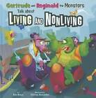 Gertrude and Reginald the Monsters Talk about Living and Nonliving by Eric Braun (Hardback, 2012)