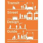 Transit Street Design Guide by National Association of City Transportation Officials (Hardback, 2016)