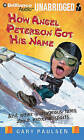How Angel Peterson Got His Name: And Other Outrageous Tales about Extreme Sports by Gary Paulsen (CD-Audio, 2011)