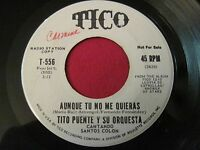 RARE LATIN PROMO 45 - TITO PUENTE - AUNQUE TU NO ME QUIERAS - TICO 556