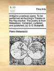 Antigono a Serious Opera. to Be Performed at the King's Theatre in the Hay-Market. the Poetry Is from Metastasio. Compiled, Curtailed, and Published, by G. G. Bottarelli. by Pietro Antonio Metastasio (Paperback / softback, 2010)