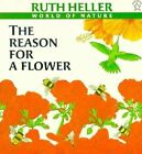 The Reason for a Flower by Ruth Heller (Paperback)