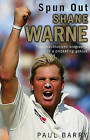 Spun Out: Shane Warne The Unauthorised Biography Of A Cricketing Genius by Paul Barry (Paperback, 2007)