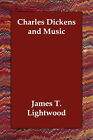 Charles Dickens and Music by James T Lightwood (Paperback / softback, 2006)