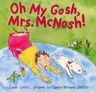 Oh My Gosh Mrs Mcnosh by Sarah Weeks (Hardback, 2002)