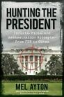 Hunting the President: Threats, Plots and Assassination Attempts--From FDR to Obama by Mel Ayton (Hardback, 2014)