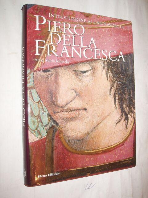 INTR CAPOLAVORI DI PIERO DELLA FRANCESCA - MAETZKE - SILVANA EDITORIALE 1998