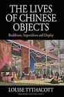 Museums and Collections: The Lives of Chinese Objects : Buddhism, Imperialism and Display 3 by Louise Tythacott (2011, Hardcover)
