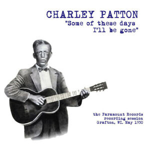 CHARLEY-PATTON-SOME-OF-THESE-DAYS-I-039-ll-BE-GONE-PARAMOUNT-RECORDING-SESSION-1930