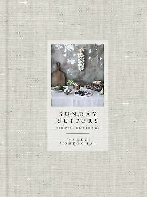 Sunday Suppers : Recipes and Gatherings by Karen Mordechai (2014, Hardcover)