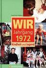 Wir vom Jahrgang 1972 - Kindheit und Jugend von Roland A. Wildberg