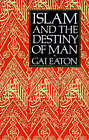 Islam and the Destiny of Man by Charles Le Gai Eaton (Paperback, 1994)