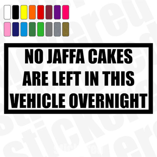 NO JAFFA CAKES ARE LEFT IN VEHICLE OVERNIGHT FUNNY NOVELTY CAR  STICKER DECAL